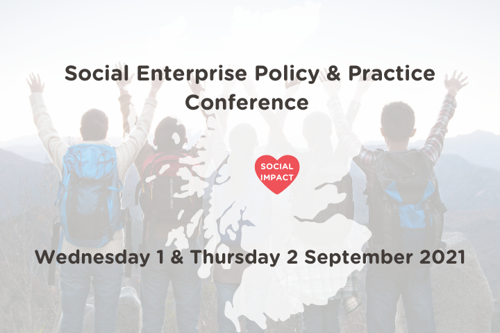 Image of youth standing looking out at Country landscape with faded map of Scotland and heart with words Social Impact in heart. Text overlay stating Social Enterprise Policy & Practice Conference Wednesday 1 & Thursday 2 September 2021