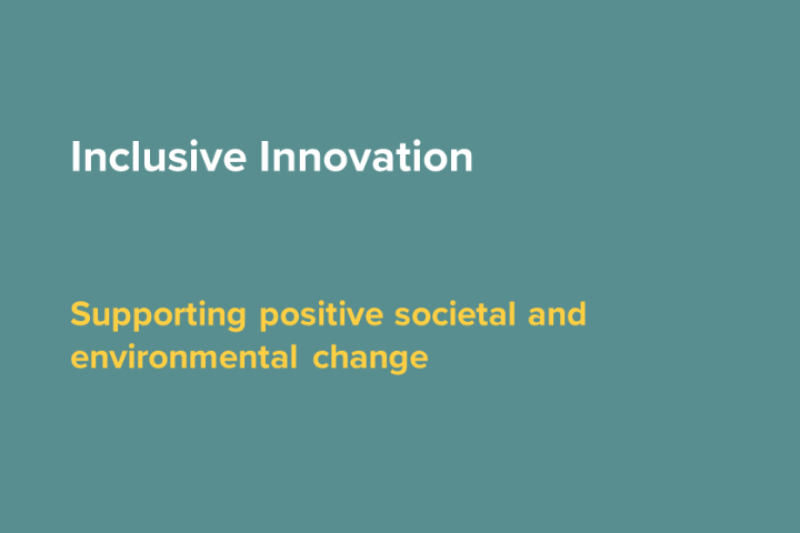 Inclusive Innovation. Supporting positive societal and environmental change